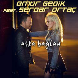 Ömür Gedik - Aşka Bağlan (feat. Serdar Ortaç)