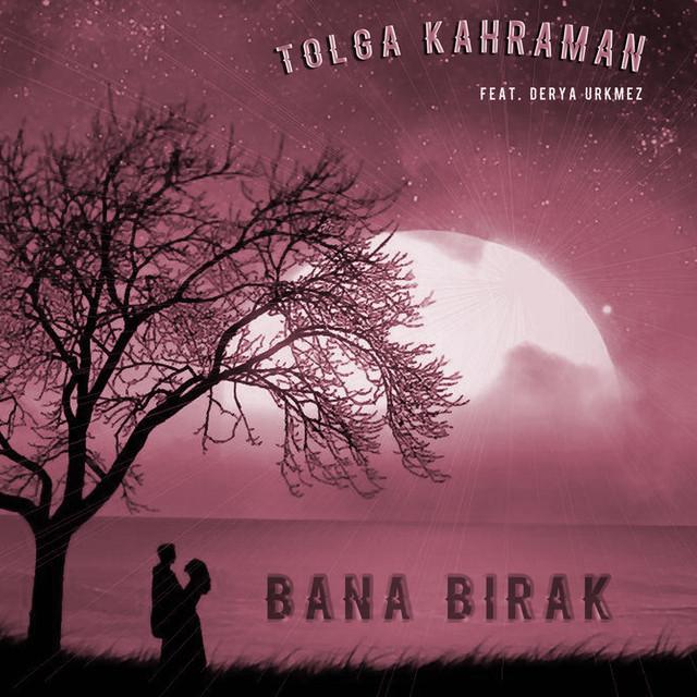 Tolga Kahraman - Bana Bırak (feat. Derya Ürkmez)