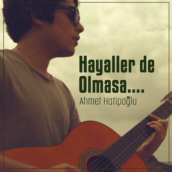 Ahmet Hatipoğlu - Hayaller De Olmasa