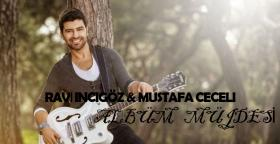Ravi İncigöz'den Albüm Müjdesi!- Mustafa Ceceli ile düet yapacaklar mı?